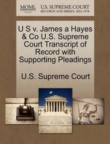 U S V. James a Hayes & Co U.S. Supreme Court Transcript of Record with Supporting Pleadings