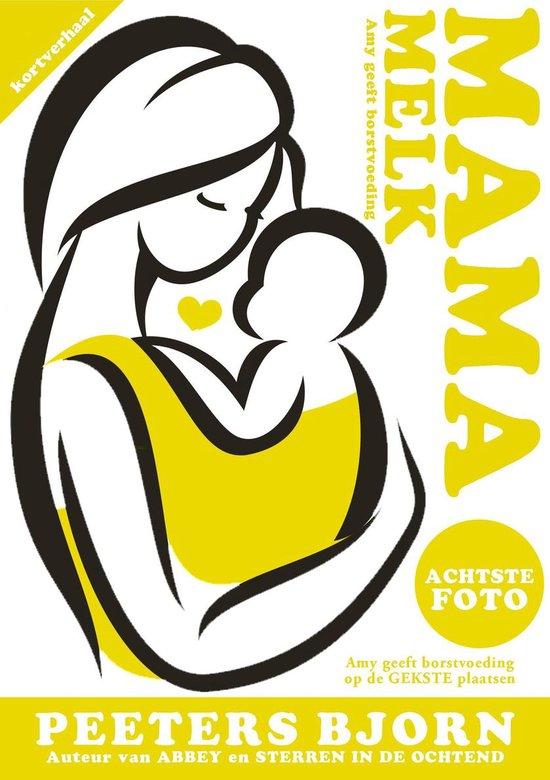 Mama Melk 8 - De Achtste Foto - Bjorn Peeters |