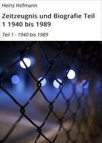 Zeitzeugnis und Biografie Teil 1 1940 bis 1989