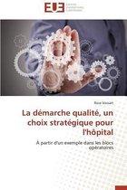 La D�marche Qualit�, Un Choix Strat�gique Pour l'H�pital