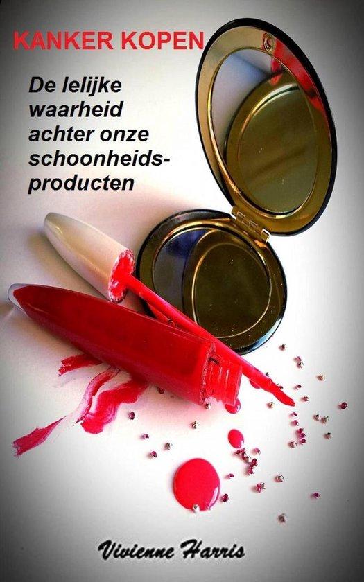 Kanker kopen - De lelijke waarheid achter onze schoonheidsproducten - Vivienne Harris |