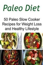 Paleo Diet: 50 Paleo Slow Cooker Recipes for Weight Loss and Healthy Lifestyle