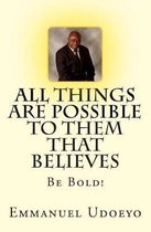 All Things Are Possible To Them That Believes