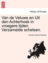 Van de Veluwe En Uit Den Achterhoek in Vroegere Tijden. Verzamelde Schetsen.