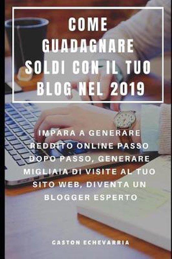 Come Guadagnare Soldi Con Il Tuo Blog Nel 2019