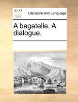 A Bagatelle. a Dialogue