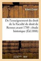 de l'Enseignement Du Droit de la Faculte de Droit de Rennes Avant 1789: