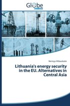 Lithuania's Energy Security in the Eu. Alternatives in Central Asia