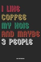 I Like Coffee My Koi Kois And Maybe 3 People Notebook