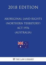 Aboriginal Land Rights (Northern Territory) ACT 1976 (Australia) (2018 Edition)