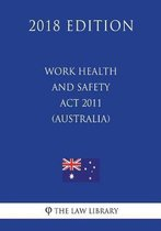 Work Health and Safety ACT 2011 (Australia) (2018 Edition)