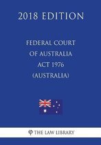 Federal Court of Australia ACT 1976 (Australia) (2018 Edition)