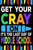 Get Your Cray On It's The Last Day Of Middle School