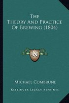 The Theory and Practice of Brewing (1804) the Theory and Practice of Brewing (1804)