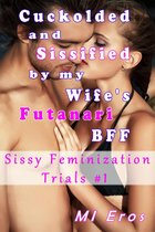 Cuckolded and Sissified by My Wife's Futanari BFF: Sissy Feminization Trials #1