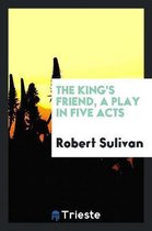 The King's Friend, a Play in Five Acts