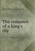 The Romance of a King's Life