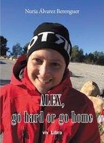 Alex, go hard or go home