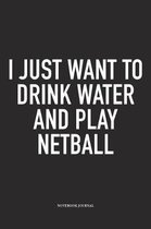 I Just Want To Drink Water And Play Netball