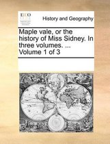 Maple Vale, or the History of Miss Sidney. in Three Volumes. ... Volume 1 of 3