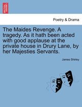 The Maides Revenge. a Tragedy. as It Hath Been Acted with Good Applause at the Private House in Drury Lane, by Her Majesties Servants.