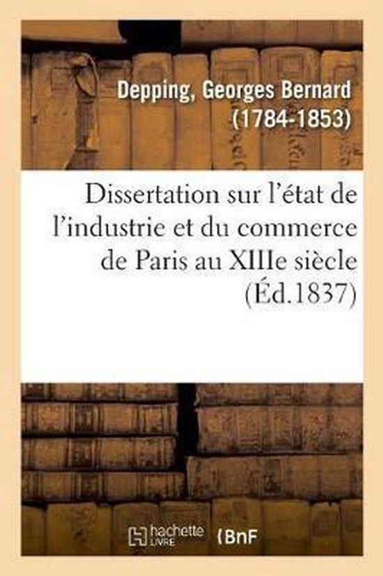 Dissertation sur l'etat de l'industrie et du commerce de Paris au XIIIe siecle