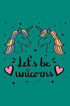 Let's Be Unicorns
