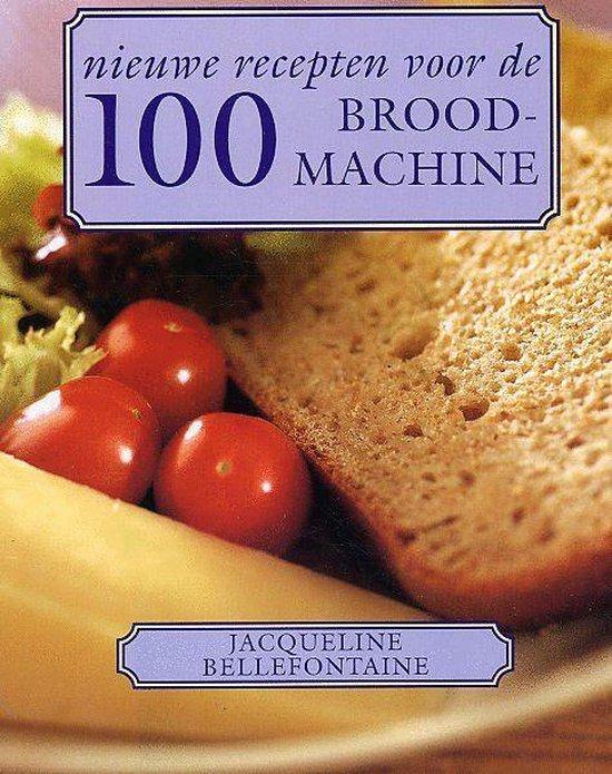 Cover van het boek '100 nieuwe recepten voor de broodmachine' van Jacqueline Bellefontaine