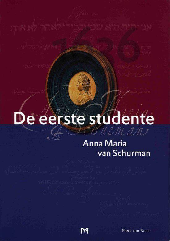 De eerste studente. Anna Maria van Schurman