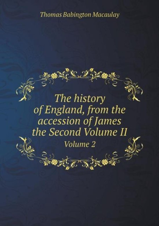 The History of England, from the Accession of James the Second Volume II Volume 2