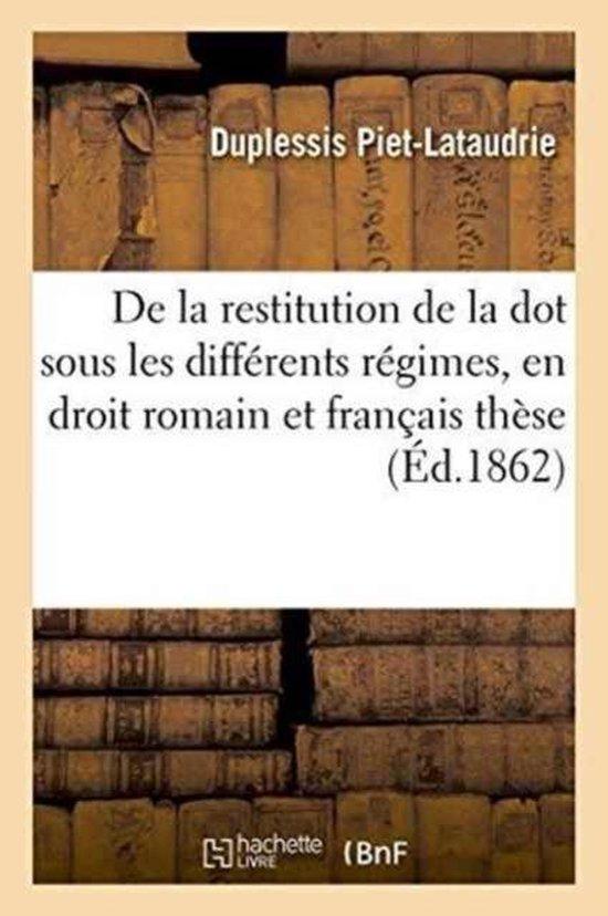 de la Restitution de la Dot Sous Les Differents Regimes, En Droit Romain Et En Droit Francais These