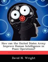 How Can the United States Army Improve Human Intelligence in Peace Operations?