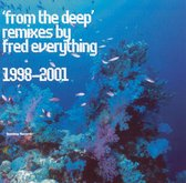 From The Deep: Remixes By Fred Everything 1998-2001