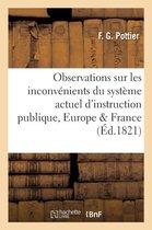 Observations Sur Les Inconvenients Du Systeme Actuel d'Instruction Publique, En Europe