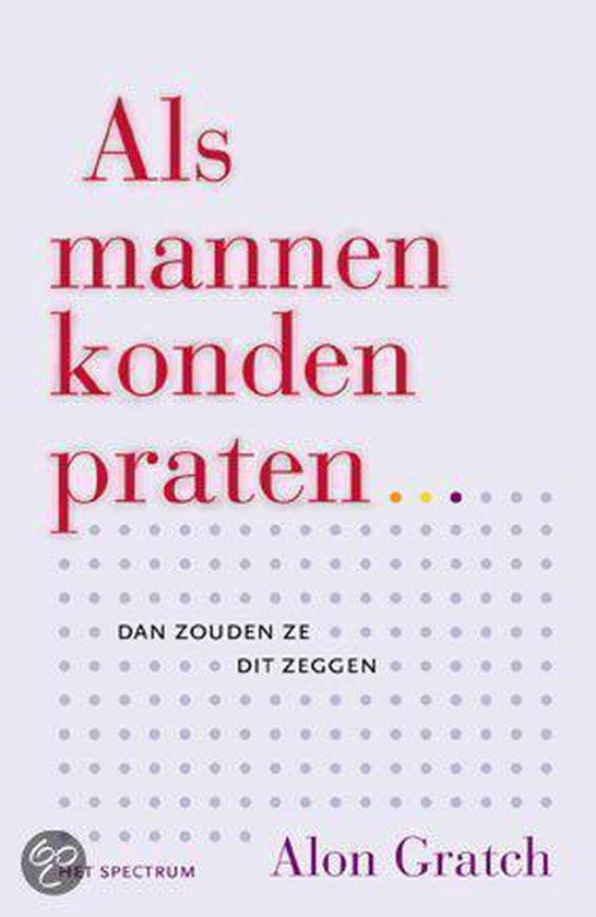 Als Mannen Konden Praten... Dan Zouden Ze Dit Zeggen - Alon Gratch pdf epub