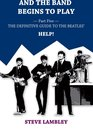 Omslag And the Band Begins to Play. Part Five: The Definitive Guide to the Beatles' Help!