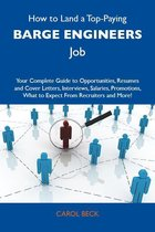 How to Land a Top-Paying Barge engineers Job: Your Complete Guide to Opportunities, Resumes and Cover Letters, Interviews, Salaries, Promotions, What to Expect From Recruiters and More
