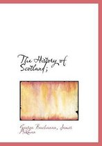 The History of Scotland;