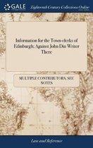 Information for the Town-Clerks of Edinburgh; Against John Din Writer There