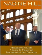 Management Skills: A Guide to Mastering Management and Business
