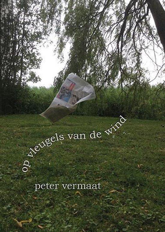 Op vleugels van de wind, gedichten van een lage terp - Peter Vermaat |