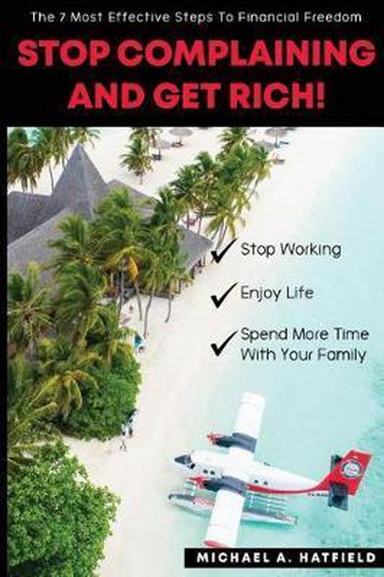 Stop Complaining and Get Rich!