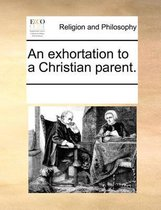 An Exhortation to a Christian Parent.