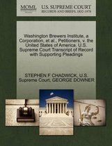 Washington Brewers Institute, a Corporation, et al., Petitioners, V. the United States of America. U.S. Supreme Court Transcript of Record with Supporting Pleadings