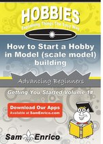 How to Start a Hobby in Model (scale model) building