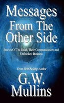 Messages From The Other Side Stories of the Dead, Their Communication, and Unfinished Business