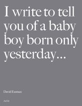 I Write to Tell You of a Baby Boy Born Only Yesterday