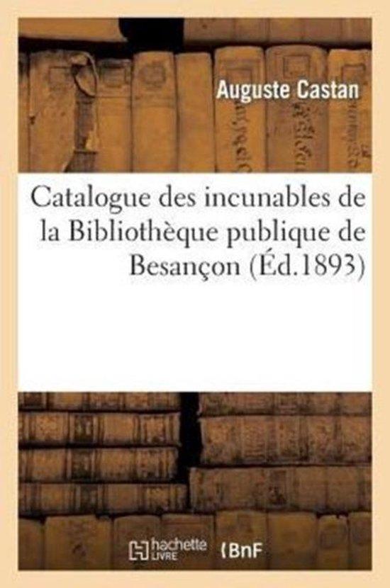 Catalogue des incunables de la Bibliotheque publique de Besancon