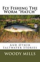 Fly Fishing The Worm Hatch