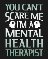 You Can't Scare Me I'm A Mental Health Therapist